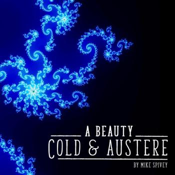 Cover art for Mike Spivey's A Beauty Cold and Austere, showing a vibrant blue fractal on a field of black